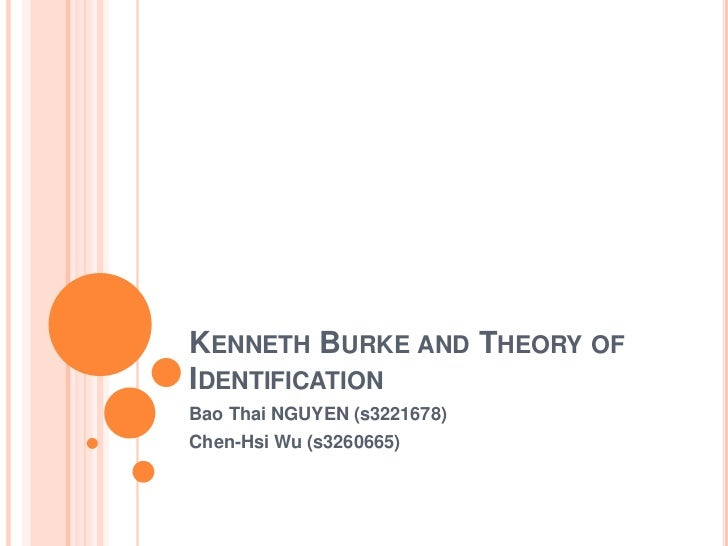 Kenneth Burke and Theory of Identification<br />Bao Thai NGUYEN (s3221678)<br />Chen-Hsi Wu (s3260665)<br />