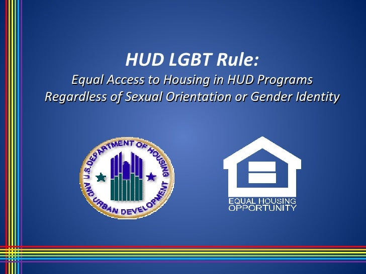 HUD LGBT Rule:    Equal Access to Housing in HUD ProgramsRegardless of Sexual Orientation or Gender Identity