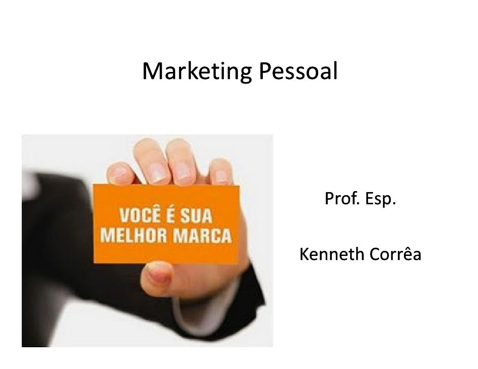 Marketing Pessoal                   Prof. Esp.               Kenneth Corrêa