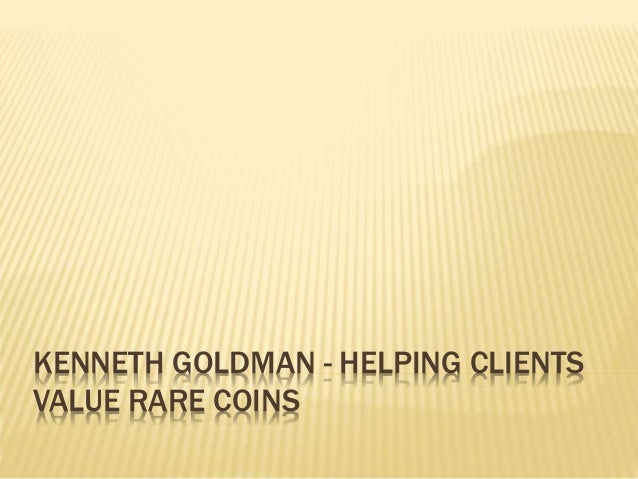 KENNETH GOLDMAN - HELPING CLIENTS VALUE RARE COINS