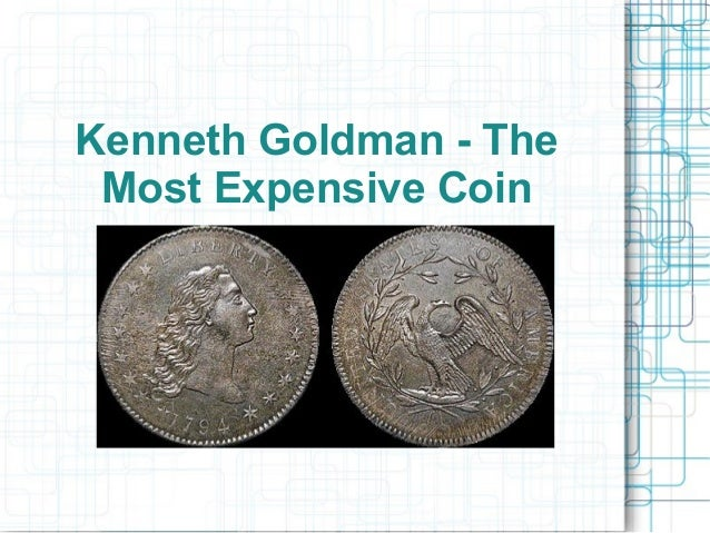 Kenneth Goldman - The Most Expensive Coin