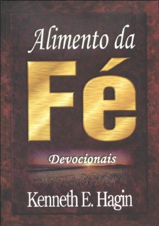 Kenneth E. Hagin  Alimento da Fé - Devocionais Título original: Faith food - devotions Tradução: Gordon Chown Graça Editor...