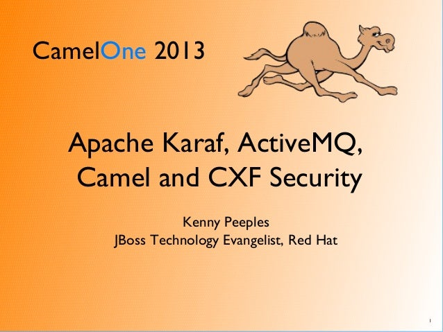 CamelOne 20131Apache Karaf, ActiveMQ,Camel and CXF SecurityKenny PeeplesJBoss Technology Evangelist, Red Hat