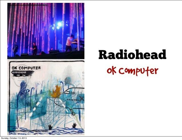 http://www.flickr.com/photos/94056408@N00/2609406397/  Radiohead OK Computer  http://www.flickr.com/photos/50735502@N06/5755...
