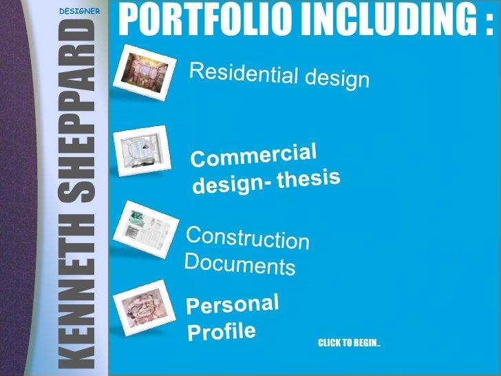 PORTFOLIO INCLUDING : <br />DESIGNER<br />Residential design<br />KENNETH SHEPPARD <br />Commercial design- thesis<br />Sh...