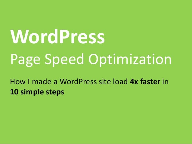 WordPress Page Speed Optimization How I made a WordPress site load 4x faster in 10 simple steps
