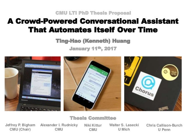 A Crowd-Powered Conversational Assistant That Automates Itself Over Time CMU LTI PhD Thesis Proposal Ting-Hao (Kenneth) Hu...
