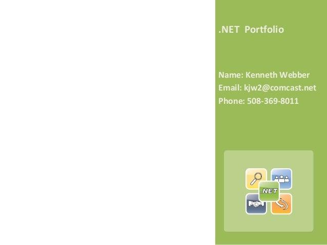 .NET Portfolio Name: Kenneth Webber Email: kjw2@comcast.net Phone: 508-369-8011