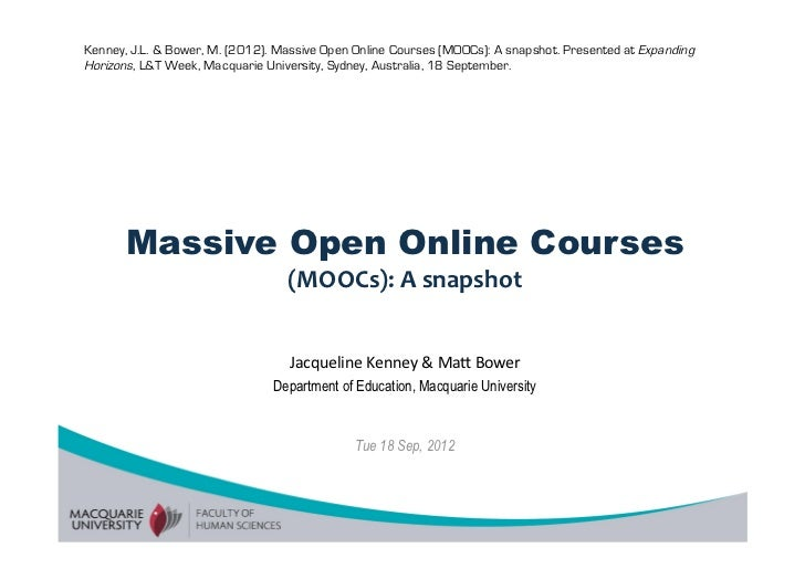 Kenney, J.L. & Bower, M. (2012). Massive Open Online Courses (MOOCs): A snapshot. Presented at ExpandingHorizons, L&T Week...