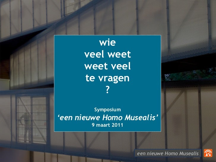 wie       veel weet       weet veel       te vragen           ?         Symposium'een nieuwe Homo Musealis'        9 maart...