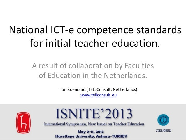 National ICT-e competence standards for initial teacher education. A result of collaboration by Faculties of Education in ...