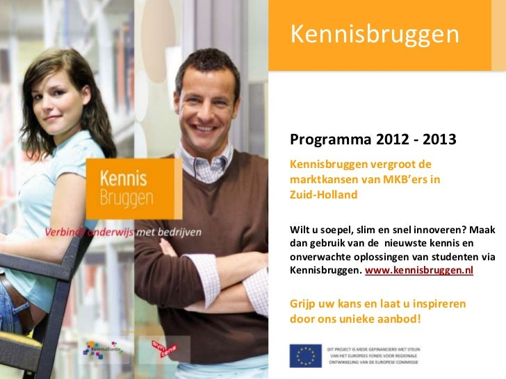 KennisbruggenProgramma 2012 - 2013Kennisbruggen vergroot demarktkansen van MKB'ers inZuid-HollandWilt u soepel, slim en sn...