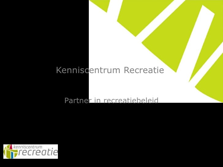 Kenniscentrum Recreatie  Partner in recreatiebeleid