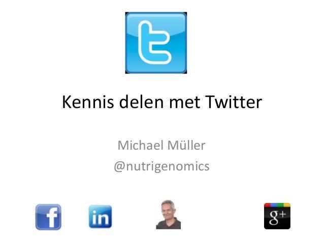 Kennis delen met Twitter      Michael Müller      @nutrigenomics
