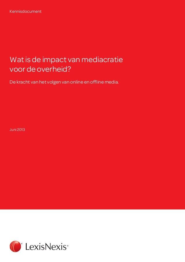 Kennisdocument  Wat is de impact van mediacratie voor de overheid? De kracht van het volgen van online en offline media.  ...