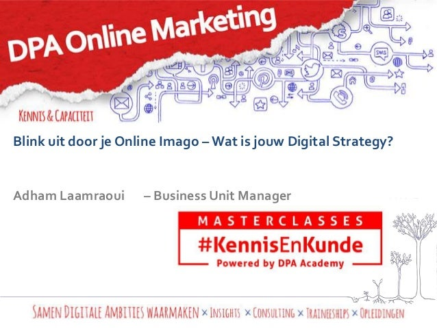 Blink uit door je Online Imago – Wat is jouw Digital Strategy?  Adham Laamraoui – Business Unit Manager