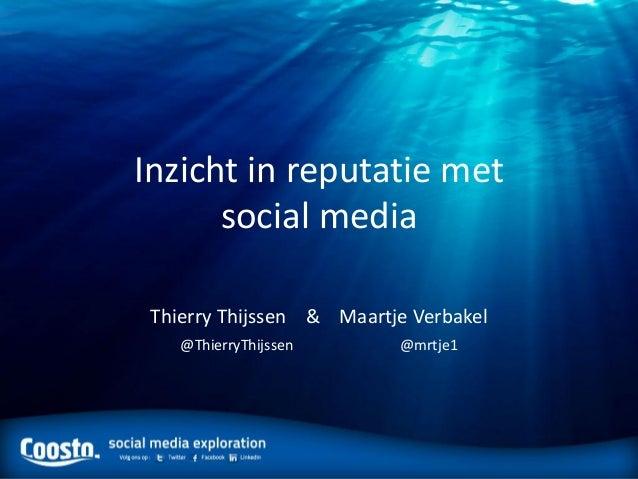 Inzicht in reputatie met      social media Thierry Thijssen & Maartje Verbakel    @ThierryThijssen      @mrtje1