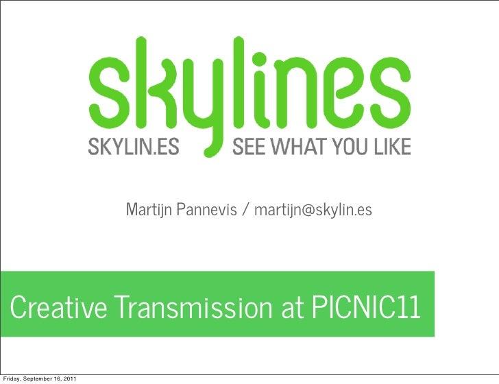 Martijn Pannevis / martijn@skylin.es  Creative Transmission at PICNIC11Friday, September 16, 2011