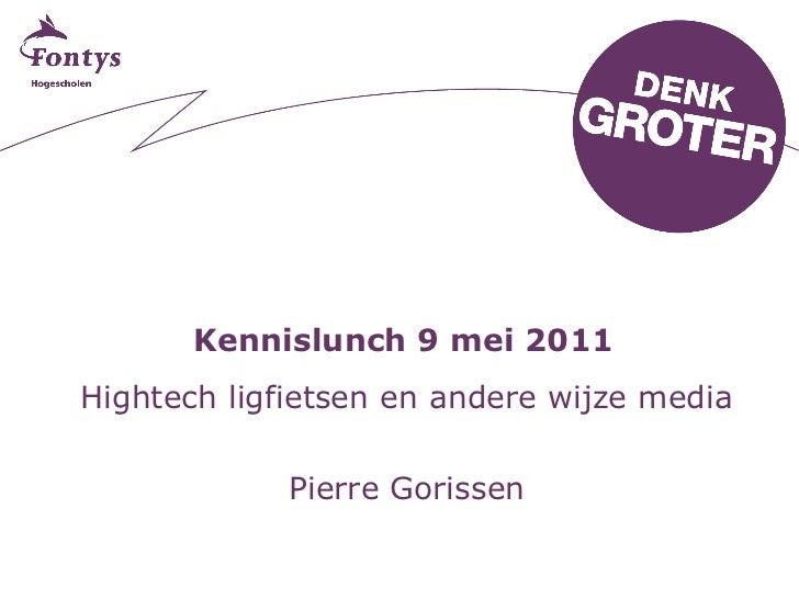 Kennislunch 9 mei 2011 Hightech ligfietsen en andere wijze media Pierre Gorissen