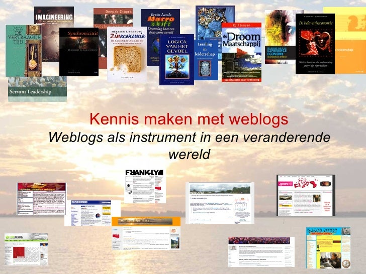 Kennis maken met weblogs Weblogs als instrument in een veranderende wereld