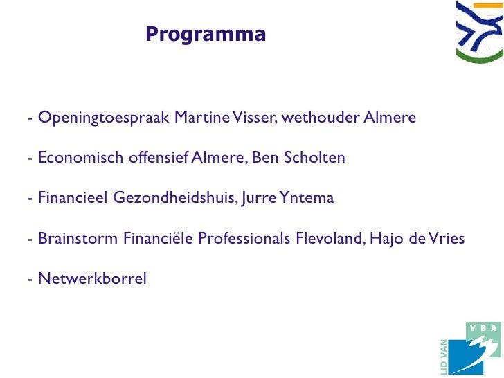 Programma   - Openingtoespraak Martine Visser, wethouder Almere  - Economisch offensief Almere, Ben Scholten  - Financieel...