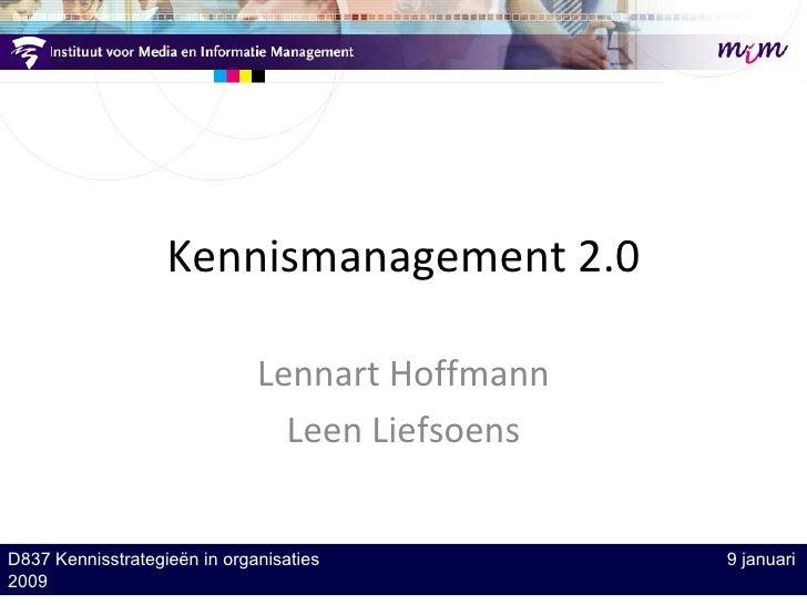 Kennismanagement 2.0 Lennart Hoffmann Leen Liefsoens D837 Kennisstrategieën in organisaties   9 januari 2009