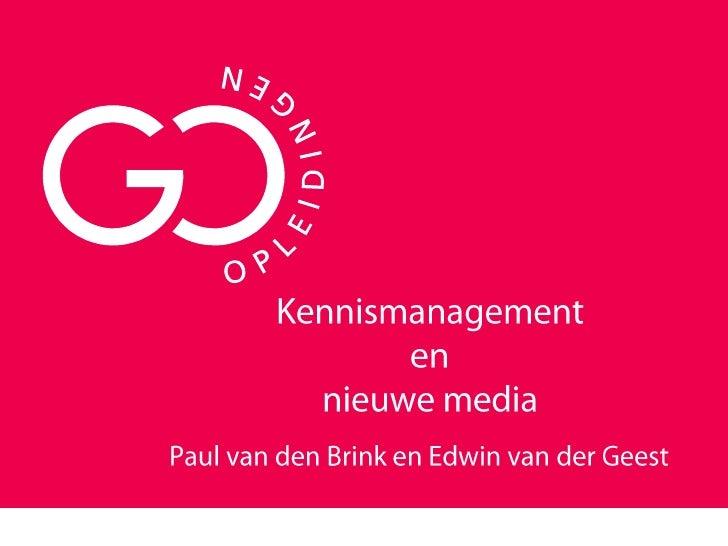 Kennismanagementennieuwe media<br />Paul van den Brink en Edwin van der Geest<br />