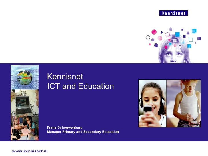 Kennisnet  ICT and Education Frans Schouwenburg  Manager Primary and Secondary Education