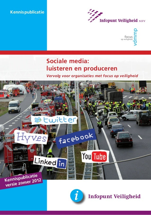 1 Kennispublicatie Infopunt Veiligheid Sociale media: luisteren en produceren Vervolg voor organisaties met focus op veili...