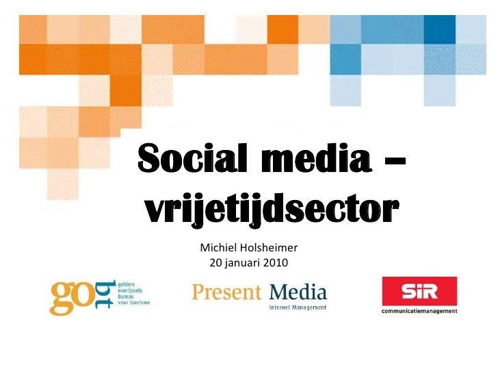 Socialmedia –vrijetijdsector<br />Michiel Holsheimer<br />20 januari 2010<br />