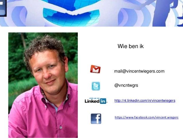 Wie ben ik mail@vincentwiegers.com http://nl.linkedin.com/in/vincentwiegers @vncntwgrs https://www.facebook.com/vincent.wi...