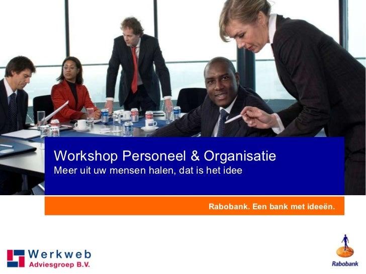 Rabobank. Een bank met ideeën. Workshop Personeel & Organisatie Meer uit uw mensen halen, dat is het idee
