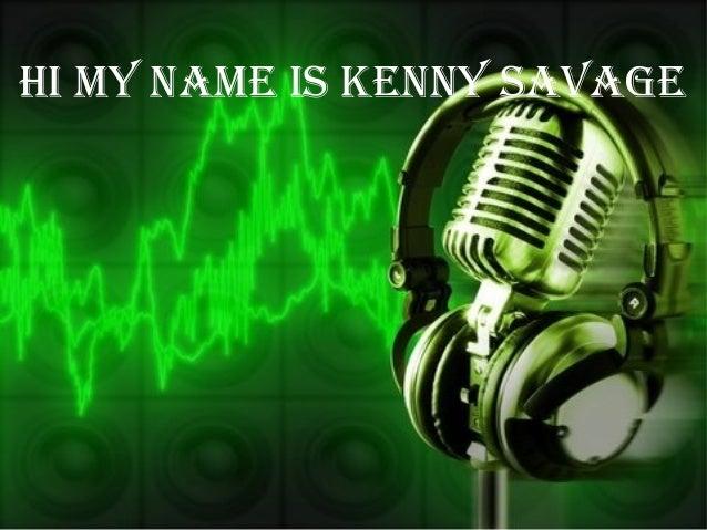Hi my name is Kenny savage