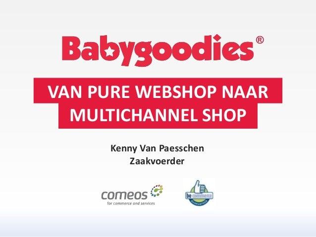 VAN PURE WEBSHOP NAAR MULTICHANNEL SHOP Kenny Van Paesschen Zaakvoerder