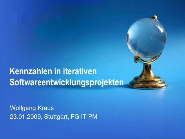 Kennzahlen in iterativen Softwareentwicklungsprojekten Wolfgang Kraus 23.01.2009, Stuttgart, FG IT PM