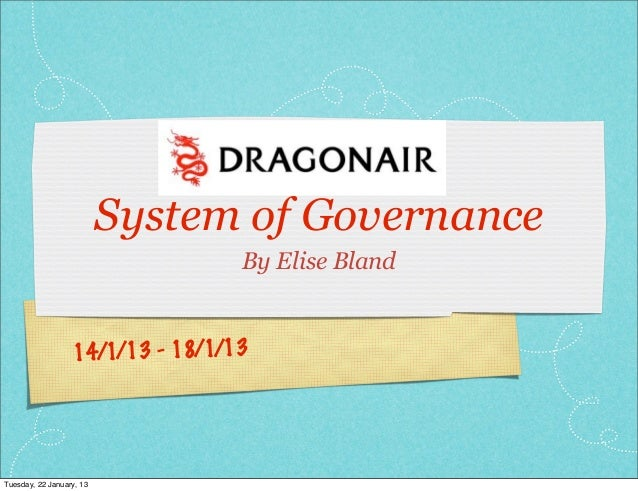 System of Governance                                  By Elise Bland                  14/1/13 - 18/1/13Tuesday, 22 January...