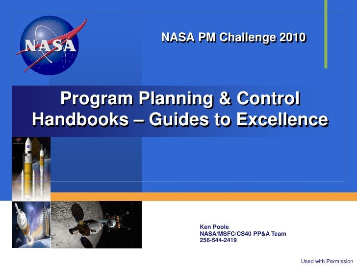 NASA PM Challenge 2010  Program Planning & ControlHandbooks – Guides to Excellence                  Ken Poole             ...