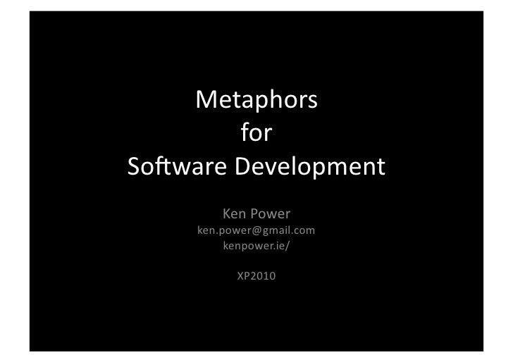 Metaphors	               for	   	    So-ware	   Development	              Ken	   Power	          ken.power@gmail.com	     ...