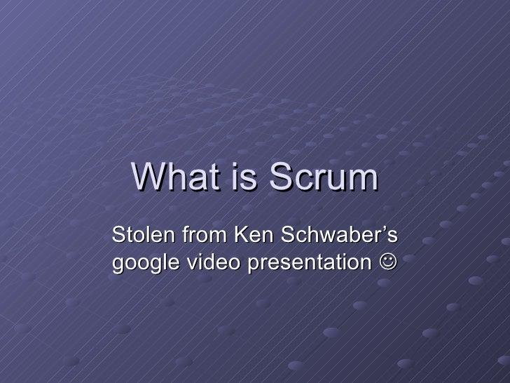 What is Scrum Stolen from Ken Schwaber's google video presentation  