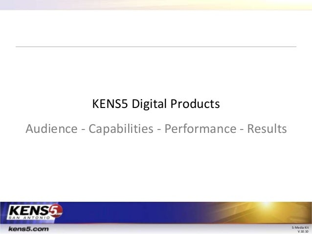 KENS5 Digital Products Audience - Capabilities - Performance - Results  S: Media Kit V.10.10