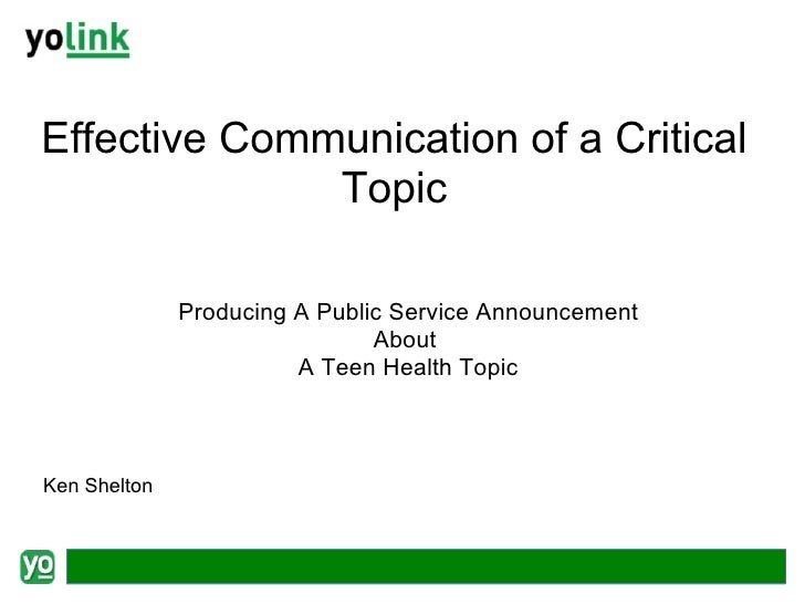 Effective Communication of a Critical Topic Producing A Public Service Announcement About  A Teen Health Topic Ken Shelton