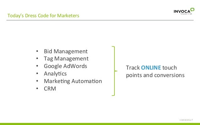 Today's  Dress  Code  for  Marketers   CONFIDENTIAL 7 Call  with  basic   informa;on  request  • Bid...