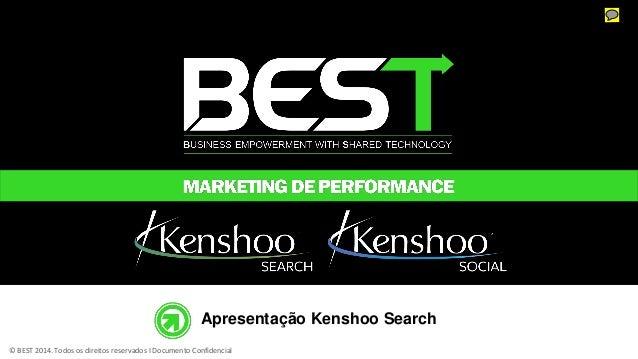 © BEST 2014. Todos os direitos reservados I Documento Confidencial Apresentação Kenshoo Search