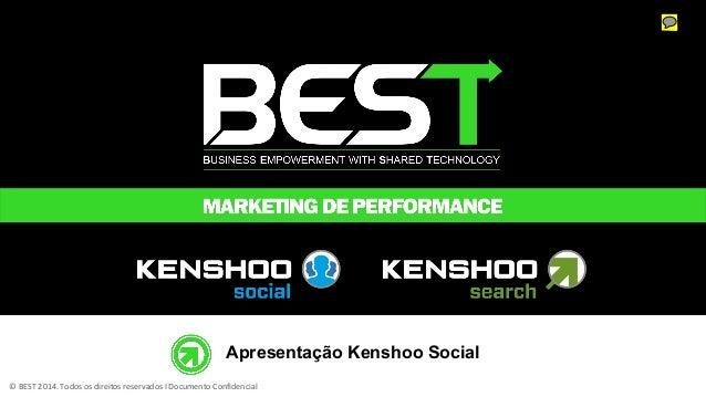 © BEST 2014. Todos os direitos reservados I Documento Confidencial Apresentação Kenshoo Social