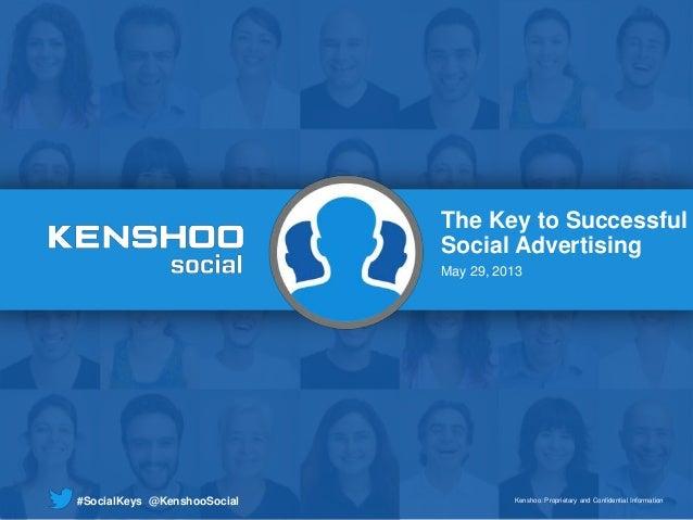 Kenshoo: Proprietary and Confidential InformationKenshoo: Proprietary and Confidential Information#SocialKeys @KenshooSoci...