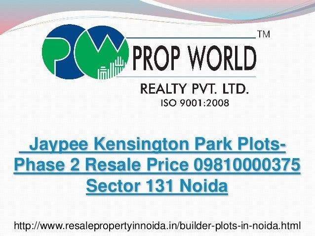 Jaypee Kensington Park Plots- Phase 2 Resale Price 09810000375 Sector 131 Noida http://www.resalepropertyinnoida.in/builde...