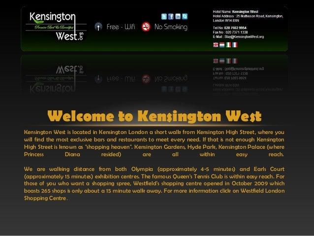 Welcome to Kensington WestKensington West is located in Kensington London a short walk from Kensington High Street, where ...