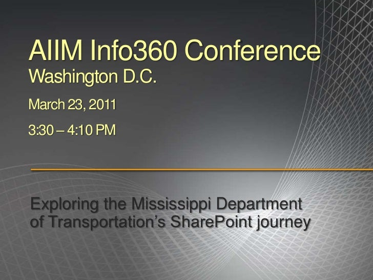 AIIM Info360 ConferenceWashington D.C.March 23, 20113:30 – 4:10 PM<br />Exploring the Mississippi Department of Transporta...