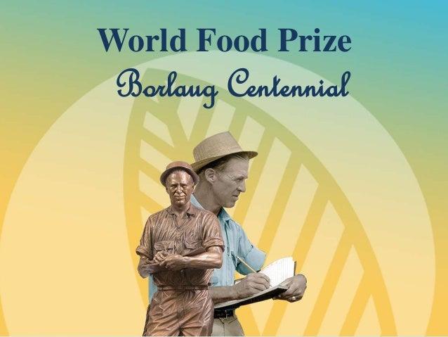 World Food Prize  Borlaug Centennial
