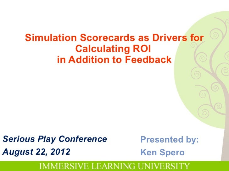 Simulation Scorecards as Drivers for              Calculating ROI          in Addition to FeedbackSerious Play Conference ...